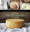 Artisan Cheese Making at Home: Techniques & Recipes for Mastering World-Class Cheeses - Mary Karlin, Ed Anderson
