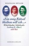 """""""Ein Ewig Rätsel Bleiben Will Ich  """": Wittelsbacher Schicksale, Ludwig Ii., Otto I. Und Sisi - Wolfgang Müller"""