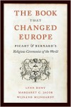 The Book That Changed Europe: Picart and Bernard's Religious Ceremonies of the World - Lynn Hunt,  Margaret C. Jacob,  Wijnand Mijnhardt