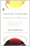 Tasting Pleasure: Confessions of a Wine Lover - Jancis Robinson