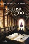 O Último Segredo - José Rodrigues dos Santos