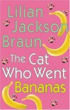 The Cat Who Went Bananas - Lilian Jackson Braun