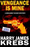 Vengeance is Mine (Benjamin Tucker, #1) - Harry James Krebs
