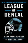 League of Denial: The NFL, Concussions and the Battle for Truth - Steve Fainaru, Mark Fainaru-Wada