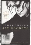Say Goodbye: The Laurie Moss Story - Lewis Shiner