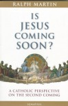 Is Jesus Coming Soon?: A Catholic Perspective on the Second Coming - Ralph Martin