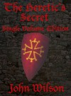 The Heretic's Secret (Single Volume Edition) - John Wilson