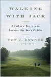 Walking with Jack: A Father's Journey to Become His Son's Caddie - Don J. Snyder