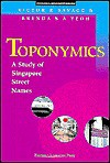 Toponymics: A Study Of Singapore Street Names - Victor R. Savage, Brenda S.A. Yeoh