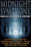 Midnight Symphony (10 Novellas of Horror & Suspense) - Robert Swartwood, F. Paul Wilson, Kealan Patrick Burke, Robert Ford, Brian James Freeman, J. F. Gonzalez, Tim Lebbon, Kelli Owen, Bryan Smith, Mary SanGiovanni