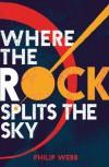 Where the Rock Splits the Sky - Philip  Webb