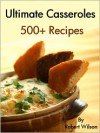 Ultimate Casseroles - R. Wilson