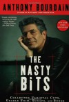 The Nasty Bits: Collected Varietal Cuts, Usable Trim, Scraps, and Bones - Anthony Bourdain