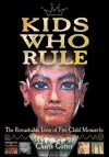 Kids Who Rule: The Remarkable Lives of Five Child Monarchs - Charis Cotter