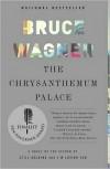 The Chrysanthemum Palace - Bruce Wagner