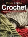 From Knit to Crochet: How to Get the Look and Feel of Knitting with Crochet! - Bobbie Matela, Needlecraft Shop