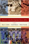 France and Its Empire Since 1870 - Alice Conklin, Sarah Fishman, Robert Zaretsky