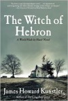 The Witch of Hebron: A World Made by Hand Novel - James Howard Kunstler