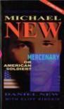 Michael New: Mercenary or American Soldier - Daniel New