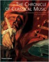 The Chronicle of Classical Music: An Intimate Diary of the Lives and Music of the Great Composers - Alan Kendall