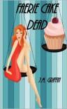 Faerie Cake Dead - J.M. Griffin