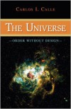 The Universe: Order Without Design - Carlos I. Calle