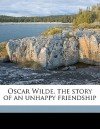 Oscar Wilde, the Story of an Unhappy Friendship - Robert Harborough Sherard