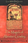 The Magick of Aleister Crowley: A Handbook of the Rituals of Thelema - Lon Milo DuQuette