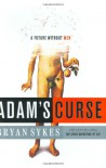 Adam's Curse: A Future without Men - Bryan Sykes