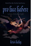 Pro Luce Habere: To Have Before the Light, Volumes 1 & 2 - Krisi Keley