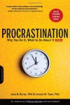 Procrastination: Why You Do It, What to Do about It - Jane B. Burka, Lenora M. Yuen
