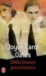 Délicieuses Pourritures - Joyce Carol Oates, Claude Seban