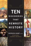 Ten Discoveries That Rewrote History - Patrick Hunt