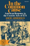 In the common cause: American response to the coercive acts of 1774 (The Norton library) - David Ammerman