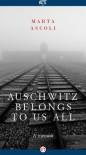Auschwitz Belongs to Us All: A Memoir - Marta Ascoli