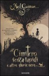 Il cimitero senza lapidi e altre storie nere - Iacopo Bruno, Giuseppe Iacobaci, Elena Molho, Neil Gaiman
