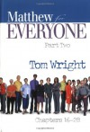 Matthew for Everyone Part Two Chapters 16-28 - N.T. Wright