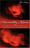 Otherworldly Affaires: Haunted Lovers, Phantom Spouses, and Sexual Molesters from the Shadow World - Brad Steiger