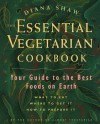The Essential Vegetarian Cookbook: Your Guide to the Best Foods on Earth: What to Eat, Where to Get It, How to Prepare It - Diana Shaw