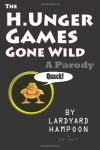The H.Unger Games Gone Wild A Parody - Lardyard Hampoon;Sue Knott