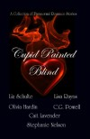 Cupid Painted Blind - A Paranormal Romance Anthology - Liz Schulte, Stephanie   Nelson, Lisa Rayns, Olivia Hardin, C.G. Powell, Cait Lavender