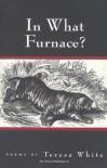 In What Furnace? - Teresa White