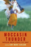 Moccasin Thunder: American Indian Stories for Today - Lori Marie Carlson