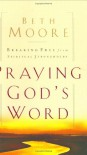 Praying God's Word: Breaking Free From Spiritual Strongholds - Beth Moore
