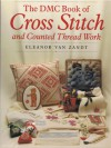 The DMC Book of Cross Stitch and Counted Thread Work - Eleanor Van Zandt