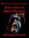 Bedtime Tales of Horror: Grandma's Best Recipe - Bradley Poage