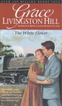The White Flower (Grace Livingston Hill #82) - Grace Livingston Hill