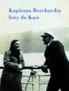 Kapitana Borchardta listy do Kasi - Karol Olgierd Borchardt