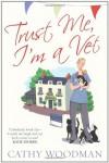 Trust Me, I'm a Vet (Talyton St George, #1) - Cathy Woodman