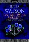 Das keltische Amulett  - Jules Watson, Nina Bader